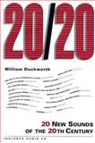 20/20 : 20 New Sounds of the 20th Century, Duckworth, William M., II, 0028648641
