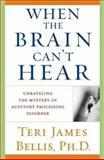 When the Brain Can't Hear, Teri James Bellis, 0743428641