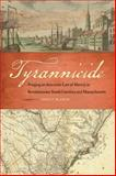 Tyrannicide : Forging an American Law of Slavery in Revolutionary South Carolina and Massachusetts, Blanck, Emily, 0820338648