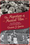 The Migration of Musical Film : From Ethnic Margins to American Mainstream, Garcia, Desirée J., 0813568641