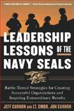 The Leadership Lessons of the U. S. Navy SEALS : Battle-Tested Strategies for Creating Successful Organizations and Inspiring Extraordinary Results, Cannon, Jon and Cannon, Jeff, 0071408649