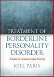 Treatment of Borderline Personality Disorder : A Guide to Evidence-Based Practice, Paris, Joel, 1606238647