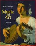 Music in Art : Through the Ages, Phillips, Tom, 3791318640