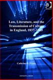 Law Literature and the Transmission of Culture in England, 1837-1925 : England's Novel Bequests, Frank, Cathrine O., 0754698645
