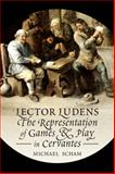 'Lector Ludens' : The Representation of Play and Recreation in Cervantes, Scham, Michael, 1442648643
