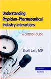 Understanding Physician-Pharmaceutical Industry Interaction : A Concise Guide, Jain, Shaili, 0521868645