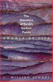 Cradle of Life - The Discovery of Earth's Earliest Fossils, Schopf, J. William, 0691088640
