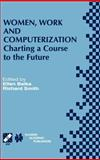 Women, Work and Computerization : Charting a Course to the Future, Smith, Richard, 0792378644
