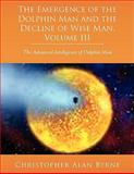 The Emergence of Dolphin Man and the Decline of Wise Man, Christopher Alan Byrne, 143891864X