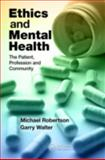 Ethics and Mental Health, Michael Robertson and Garry Walter, 1444168649