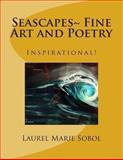 Fine Art and Poetry Seascapes, Laurel Marie Sobol, 1477698647