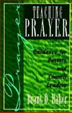 Teaching P. R. A. Y. E. R. (Prayer), Brant Baker, 0687048648