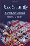 Race and Family : A Structural Approach, Coles, Roberta L., 0761988645