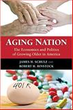 Aging Nation : The Economics and Politics of Growing Older in America, Schulz, James H. and Binstock, Robert H., 0801888646
