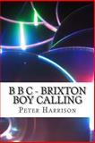 B B C - Brixton Boy Calling, Peter Harrison, 1492368644