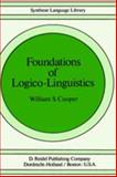 Foundations of Logico-Linguistics : A Unified Theory of Information, Language and Logic, Cooper, William S., 9027708649