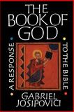 The Book of God : A Response to the Bible, Josipovici, Gabriel, 0300048653