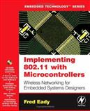 Implementing 802. 11 with Microcontrollers : Wireless Networking for Embedded Systems Designers, Eady, Fred, 0750678658