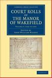 Court Rolls of the Manor of Wakefield: Volume 5, 1322 To 1331, Walker, John William, 1108058655