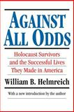 Against All Odds : Holocaust Surviviors and the Successful Lives They Made in America, Helmreich, William B., 1560008652