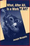 What, after All, Is a Work of Art? : Lectures in the Philosophy of Art, Margolis, Joseph, 0271018658