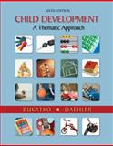 Child Development : A Thematic Approach, Bukatko, Danuta and Daehler, Marvin W., 0618608656