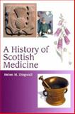 A History of Scottish Medicine, Dingwall, Helen M. and Dingwall, Helen, 0748608656