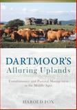 Dartmoor's Alluring Uplands : Transhumance and Pastoral Management in the Middle Ages, Fox, Harold, 0859898652