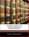 Essai Sur la Propriété, Ernest Tarbouriech, 1142908658