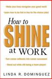 How to Shine at Work, Dominguez, Linda, 0071408657