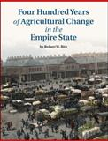 Four Hundred Years of Agricultural Change in the Empire State, Bitz, Robert, 0615318657