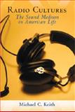 Radio Cultures : The Sound Medium in American Life, Keith, Michael C., 0820488658