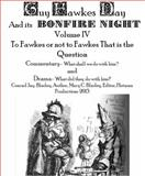 The Book of Guy Fawkes Day and Its Bonfire Night Volume IV to Fawkes or Not to Fawkes That Is the Question Commentary- What, Bladey, Conrad Jay, 0985448652