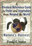 Nature's Harvest : A Produce Reference Guide to Fruits and Vegetables from Around the World, Heaton, Donald D., 1560228652