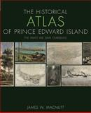 The Historical Atlas of Prince Edward Island, James W. Macnutt, 0887808654