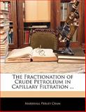 The Fractionation of Crude Petroleum in Capillary Filtration, Marshall Perley Cram, 1141448653