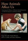 How Animals Affect Us : Examining the Influence of Human-Animal Interaction on Child Development and Human Health, , 143380865X