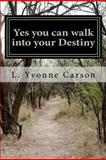 Yes You Can Walk into Your Destiny, L. Carson, 1481878654