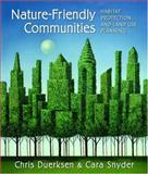 Nature-Friendly Communities : Habitat Protection and Land Use Planning, Snyder, Cara and Duerksen, Chris, 1559638656