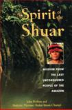 Spirit of the Shuar, John Perkins and Shakaim Mariano Shakai Ijisam Chumpi, 0892818654