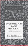 Evolutionary Basic Democracy : A Critical Overture, Gagnon, Jean-Paul, 1137338652