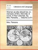 Woman As She Should Be; or, Memoirs of Mrs Menville a Novel in Four Volumes by Mrs Parsons, Volume 2 Of, Parsons, 1140828657