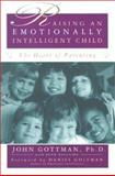 Raising an Emotionally Intelligent Child, John M. Gottman and Joan DeClaire, 0684838656