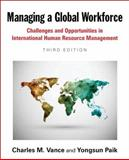 Managing a Global Workforce : Challenges and Opportunities in International Human Resource Management, Vance, Charles and Paik, Yongsun, 0765638657