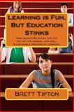 Learning Is Fun, but Education Stinks, Brett Tipton, 1477518657