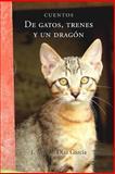 De Gatos, Trenes y un Dragon, Alfredo G, 1492368652