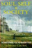 Soul, Self, and Society : The New Morality and the Modern State, Rubin, Edward L., 0199348650