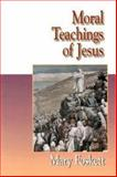 Jesus Collection - Moral Teachings of Jesus, Mary Foskett, 0687038650