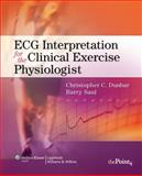 ECG Interpretation for the Clinical Exercise Physiologist, Dunbar, Christopher and Saul, Barry, 0781778654