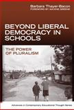 Beyond Liberal Democracy in Schools : The Power of Pluralism, Thayer-Bacon, Barbara J., 080774865X